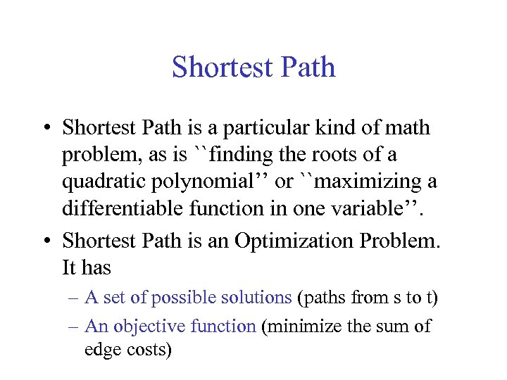 Shortest Path • Shortest Path is a particular kind of math problem, as is