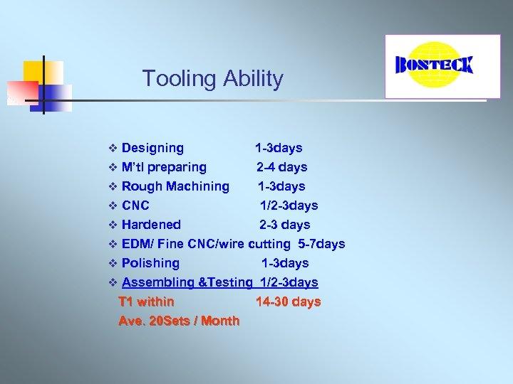Tooling Ability v Designing v M'tl preparing v Rough Machining v CNC v Hardened