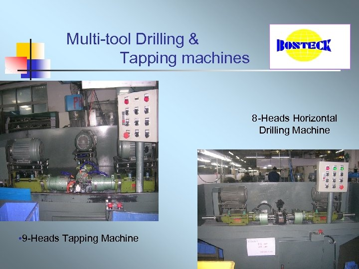 Multi-tool Drilling & Tapping machines 8 -Heads Horizontal Drilling Machine • 9 -Heads Tapping