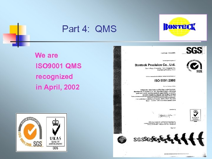 Part 4: QMS We are ISO 9001 QMS recognized in April, 2002