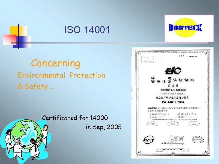 ISO 14001 Concerning Environmental Protection & Safety … Certificated for 14000 in Sep, 2005