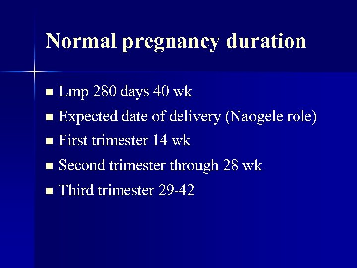 Normal pregnancy duration n Lmp 280 days 40 wk n Expected date of delivery
