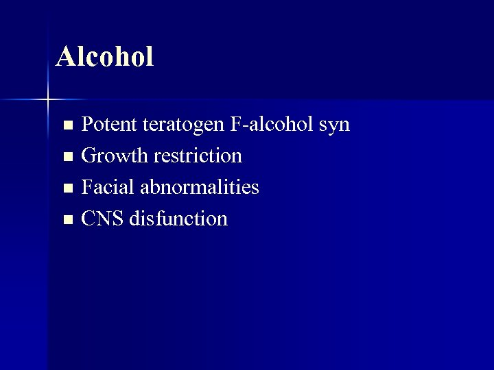Alcohol Potent teratogen F-alcohol syn n Growth restriction n Facial abnormalities n CNS disfunction