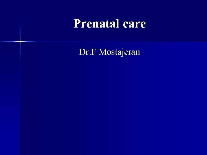 Prenatal care Dr. F Mostajeran