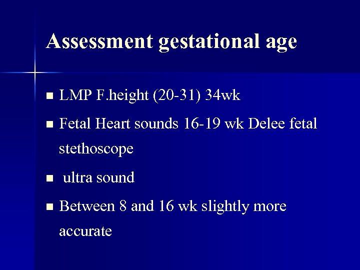 Assessment gestational age n LMP F. height (20 -31) 34 wk n Fetal Heart