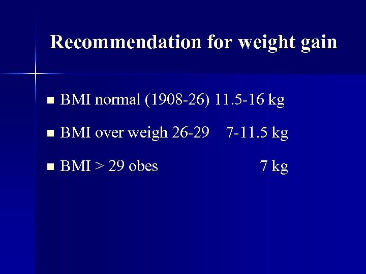 Recommendation for weight gain n BMI normal (1908 -26) 11. 5 -16 kg n