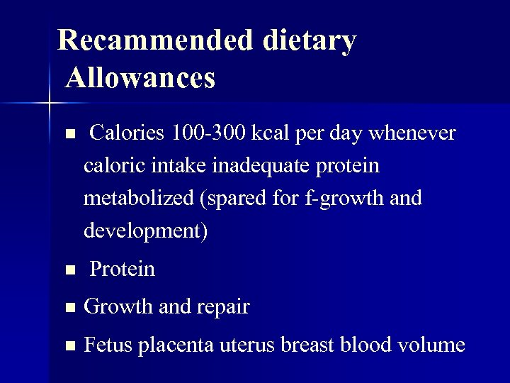 Recammended dietary Allowances n n Calories 100 -300 kcal per day whenever caloric intake