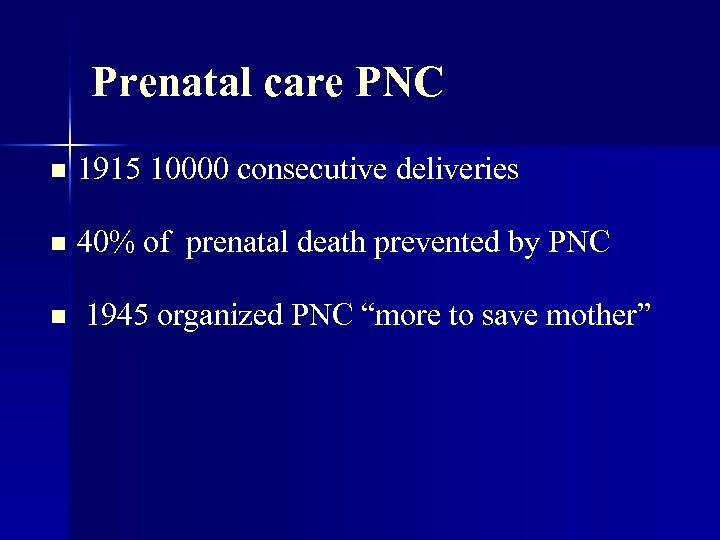Prenatal care PNC n 1915 10000 consecutive deliveries n 40% of prenatal death prevented