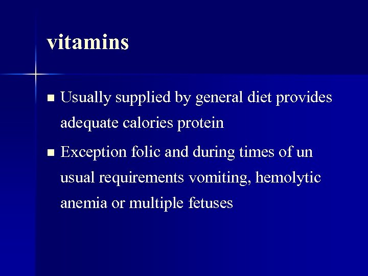 vitamins n Usually supplied by general diet provides adequate calories protein n Exception folic