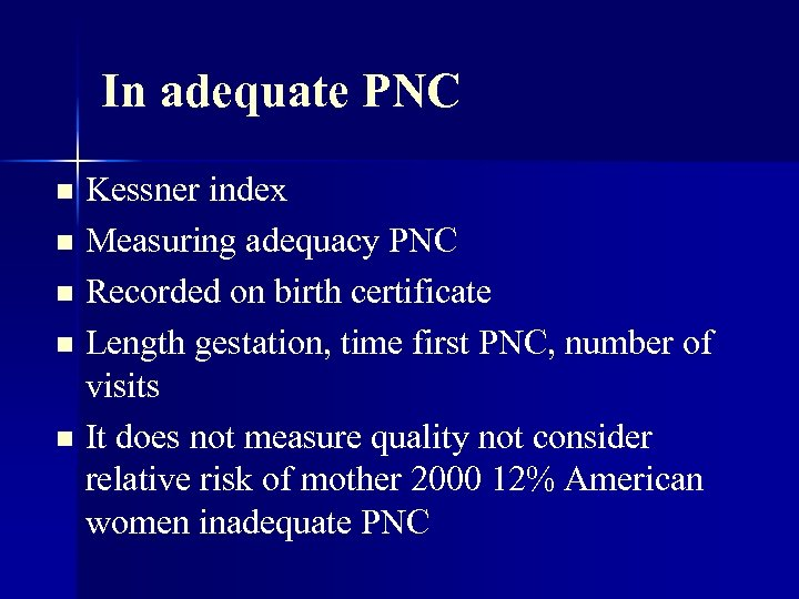 In adequate PNC Kessner index n Measuring adequacy PNC n Recorded on birth certificate