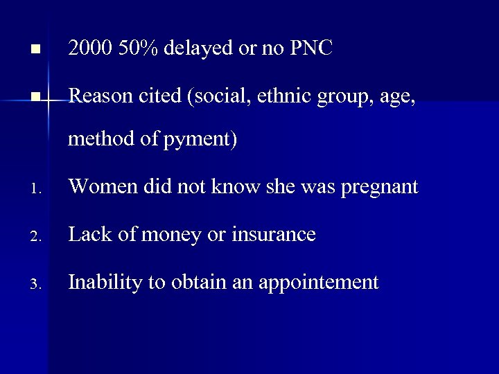 n 2000 50% delayed or no PNC n Reason cited (social, ethnic group, age,