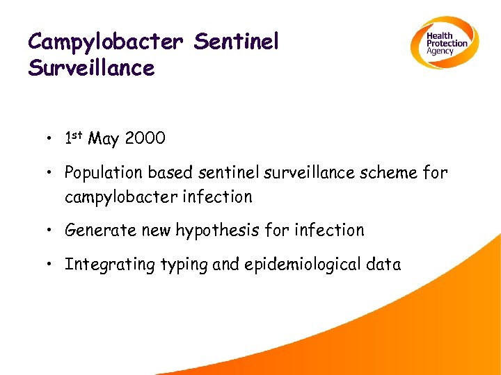 Campylobacter Sentinel Surveillance • 1 st May 2000 • Population based sentinel surveillance scheme