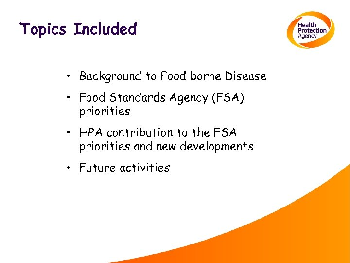 Topics Included • Background to Food borne Disease • Food Standards Agency (FSA) priorities
