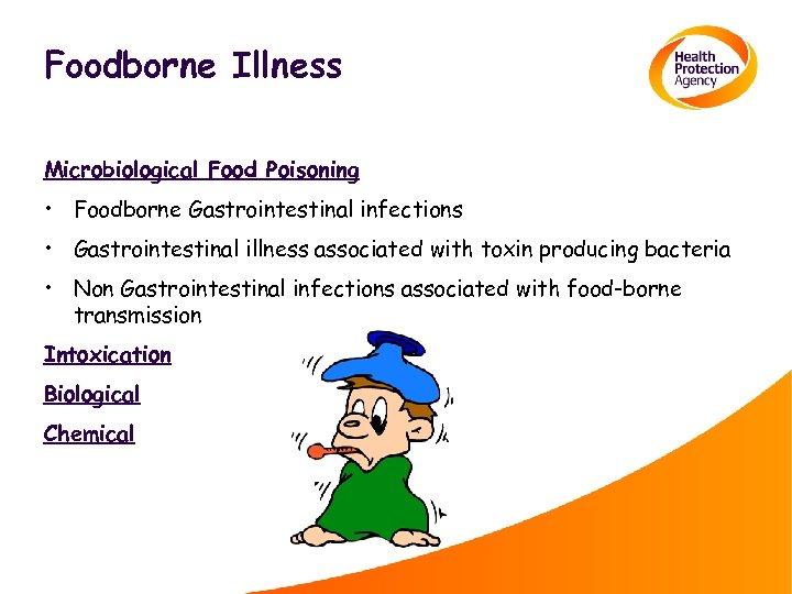 Foodborne Illness Microbiological Food Poisoning • Foodborne Gastrointestinal infections • Gastrointestinal illness associated with