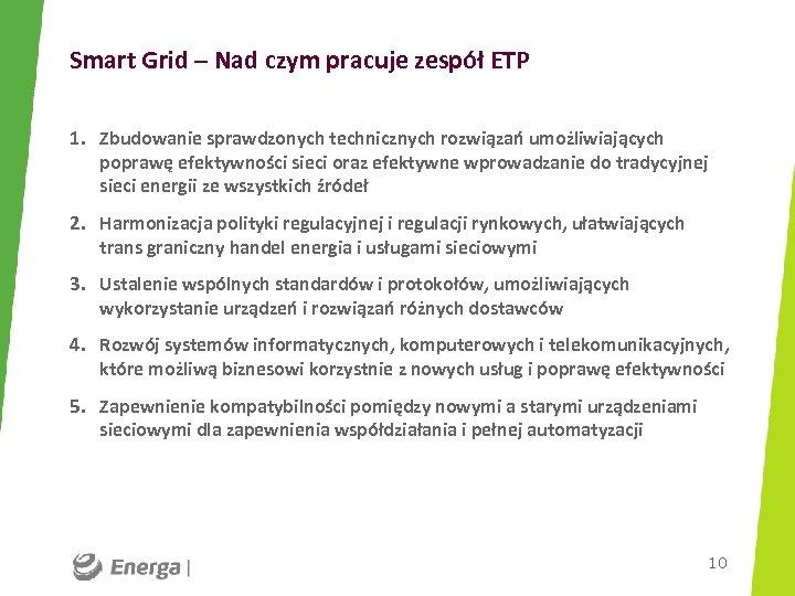 Smart Grid – Nad czym pracuje zespół ETP 1. Zbudowanie sprawdzonych technicznych rozwiązań umożliwiających