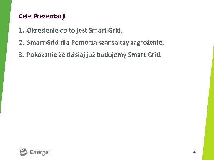 Cele Prezentacji 1. Określenie co to jest Smart Grid, 2. Smart Grid dla Pomorza