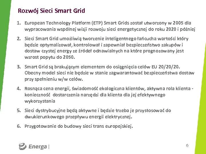 Rozwój Sieci Smart Grid 1. European Technology Platform (ETP) Smart Grids został utworzony w