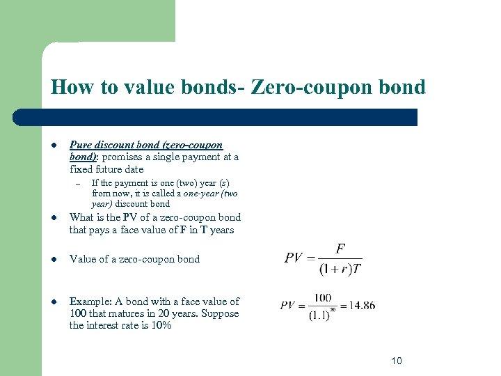 How to value bonds- Zero-coupon bond l Pure discount bond (zero-coupon bond): promises a