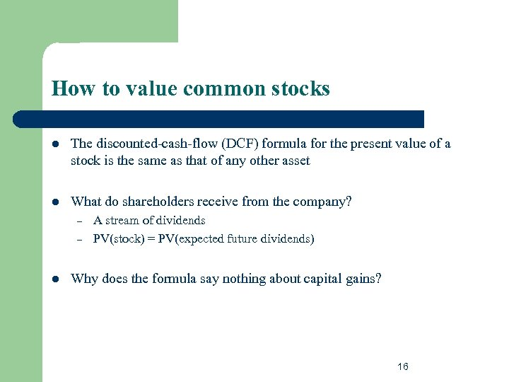 How to value common stocks l The discounted-cash-flow (DCF) formula for the present value