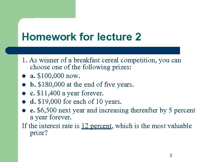 Homework for lecture 2 1. As winner of a breakfast cereal competition, you can