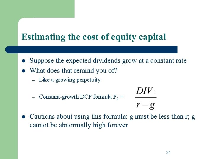 Estimating the cost of equity capital l l Suppose the expected dividends grow at