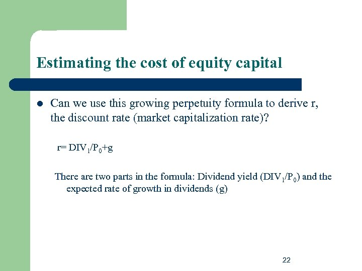 Estimating the cost of equity capital l Can we use this growing perpetuity formula