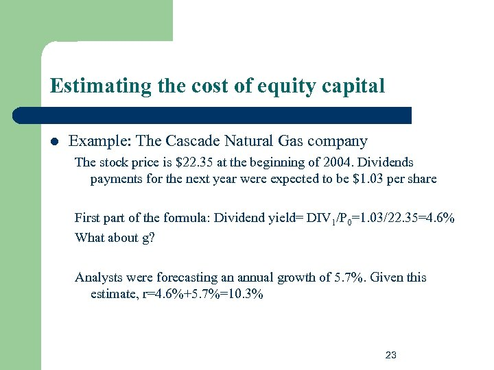 Estimating the cost of equity capital l Example: The Cascade Natural Gas company The
