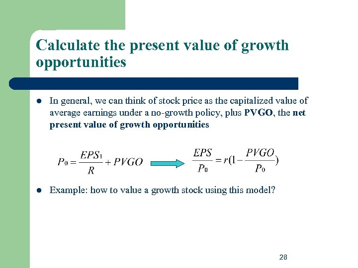 Calculate the present value of growth opportunities l In general, we can think of