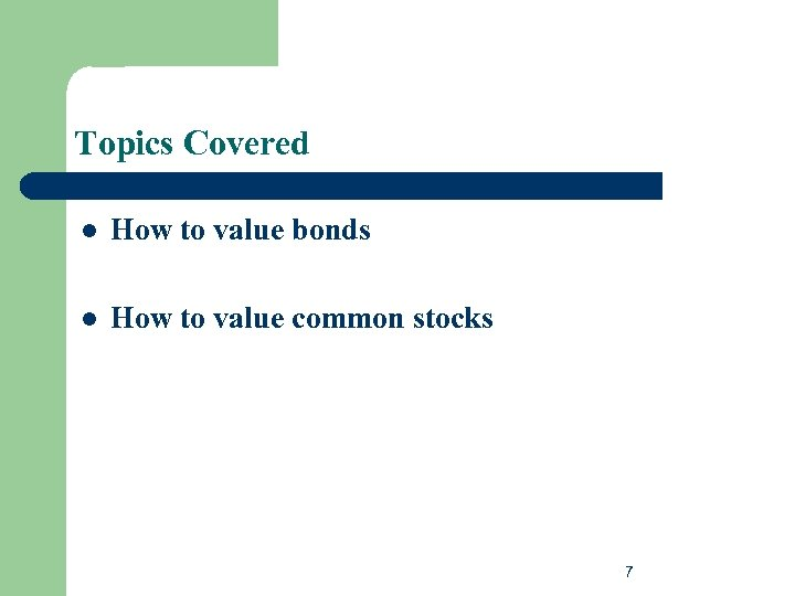 Topics Covered l How to value bonds l How to value common stocks 7