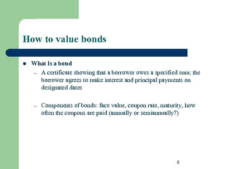 How to value bonds l What is a bond – A certificate showing that