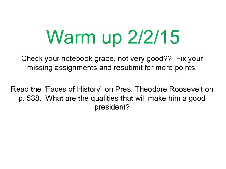 Warm up 2/2/15 Check your notebook grade, not very good? ? Fix your missing