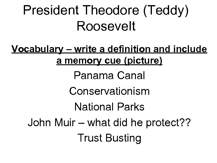 President Theodore (Teddy) Roosevelt Vocabulary – write a definition and include a memory cue