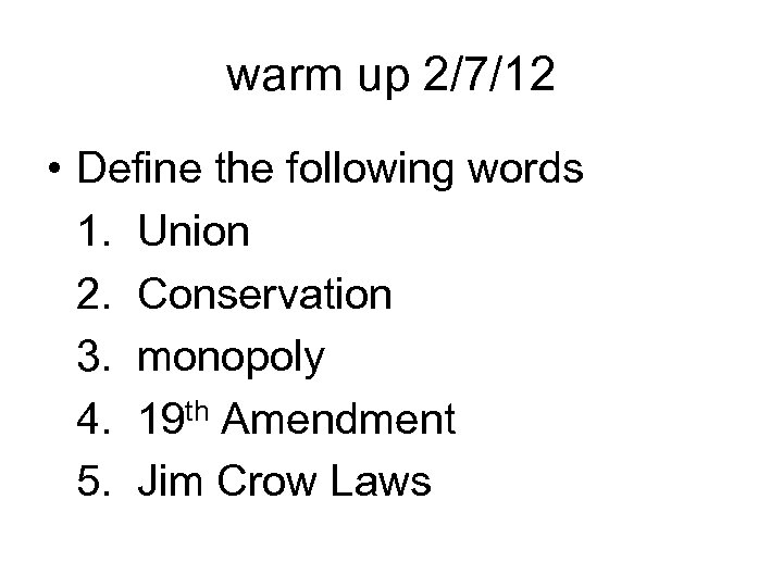 warm up 2/7/12 • Define the following words 1. Union 2. Conservation 3. monopoly