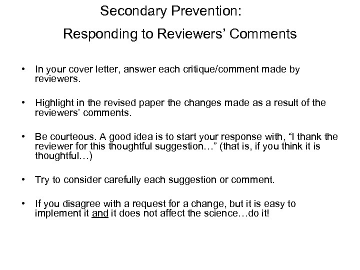 Secondary Prevention: Responding to Reviewers' Comments • In your cover letter, answer each critique/comment
