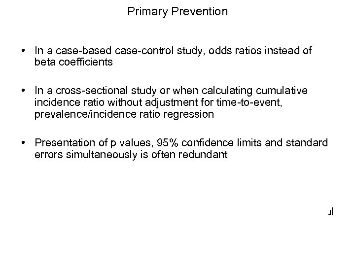 Primary Prevention • In a case-based case-control study, odds ratios instead of beta coefficients