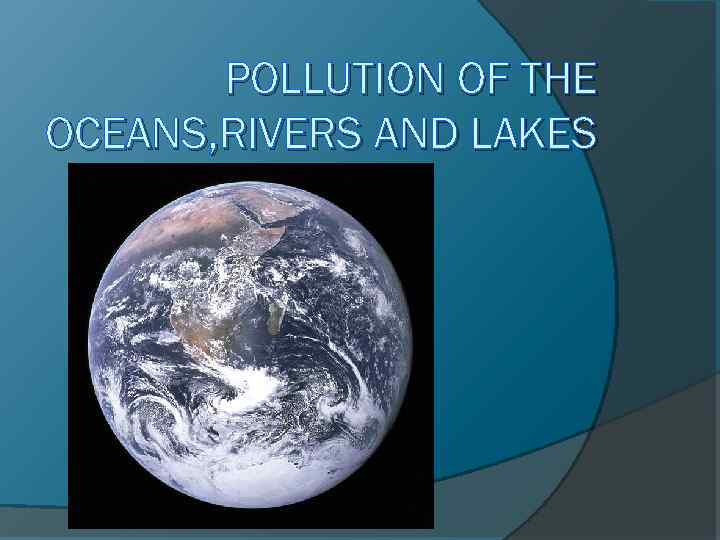 POLLUTION OF THE OCEANS, RIVERS AND LAKES