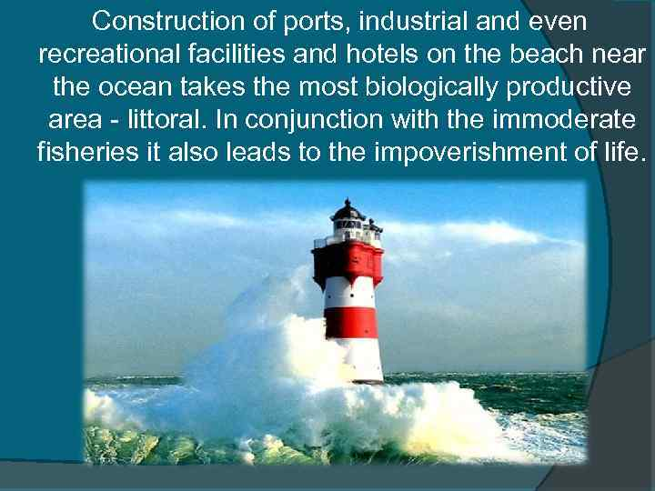 Construction of ports, industrial and even recreational facilities and hotels on the beach near