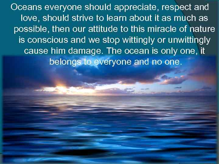 Oceans everyone should appreciate, respect and love, should strive to learn about it as