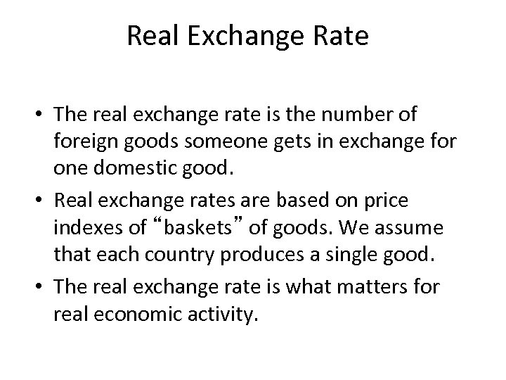 Real Exchange Rate • The real exchange rate is the number of foreign goods