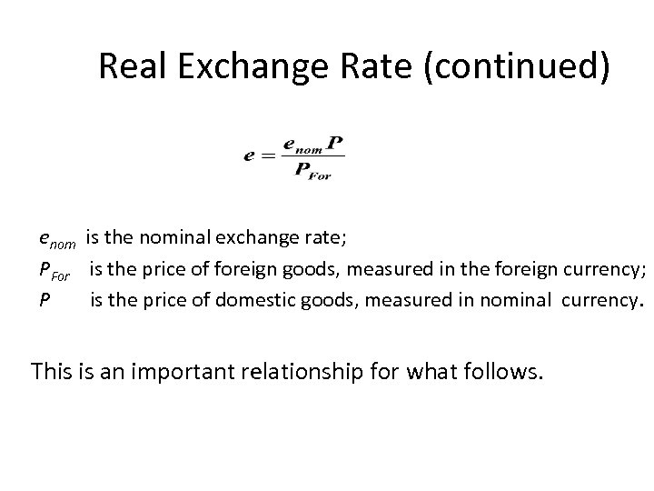 Real Exchange Rate (continued) enom is the nominal exchange rate; PFor is the price