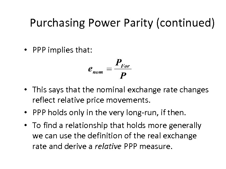 Purchasing Power Parity (continued) • PPP implies that: • This says that the nominal