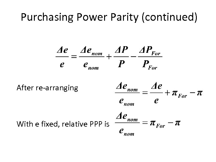 Purchasing Power Parity (continued) After re-arranging With e fixed, relative PPP is