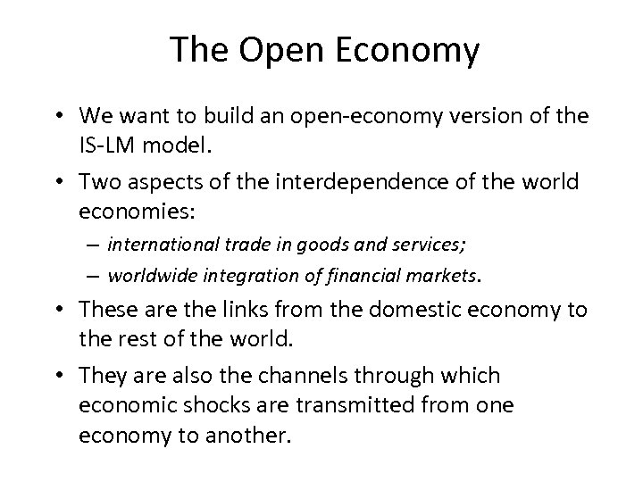 The Open Economy • We want to build an open-economy version of the IS-LM