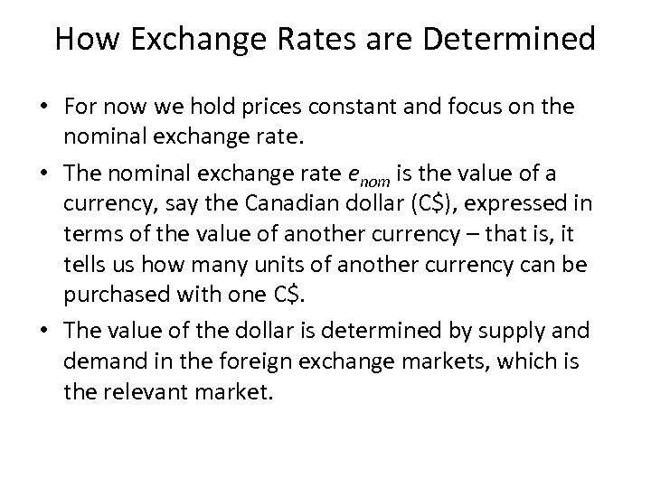 How Exchange Rates are Determined • For now we hold prices constant and focus