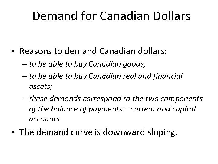 Demand for Canadian Dollars • Reasons to demand Canadian dollars: – to be able