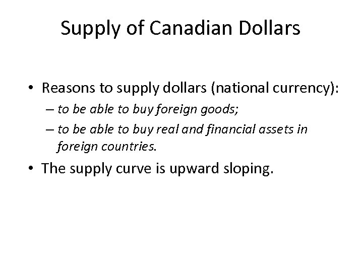 Supply of Canadian Dollars • Reasons to supply dollars (national currency): – to be
