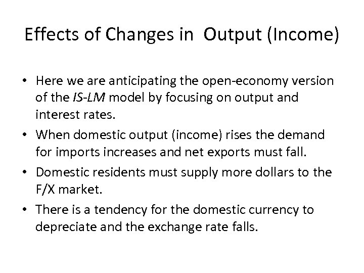Effects of Changes in Output (Income) • Here we are anticipating the open-economy version