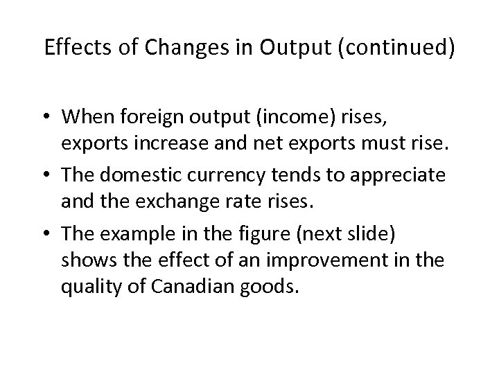 Effects of Changes in Output (continued) • When foreign output (income) rises, exports increase