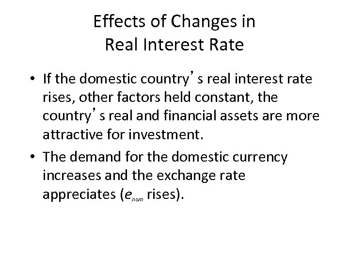 Effects of Changes in Real Interest Rate • If the domestic country's real interest