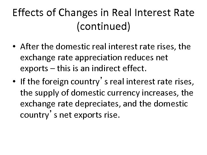 Effects of Changes in Real Interest Rate (continued) • After the domestic real interest